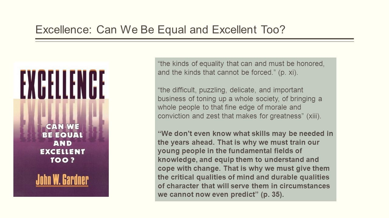 "Excellence: Can We Be Equal and Excellent Too? ""the kinds of equality that can and must be honored, and the kinds that cannot be forced."" (p. xi). ""th"