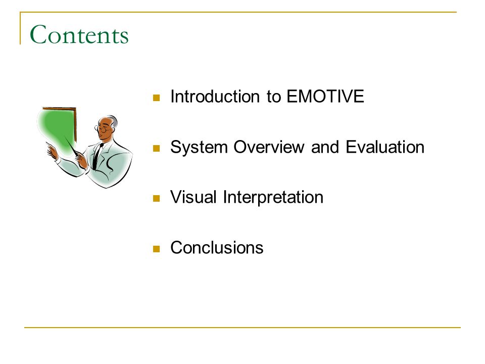 Contents Introduction to EMOTIVE System Overview and Evaluation Visual Interpretation Conclusions