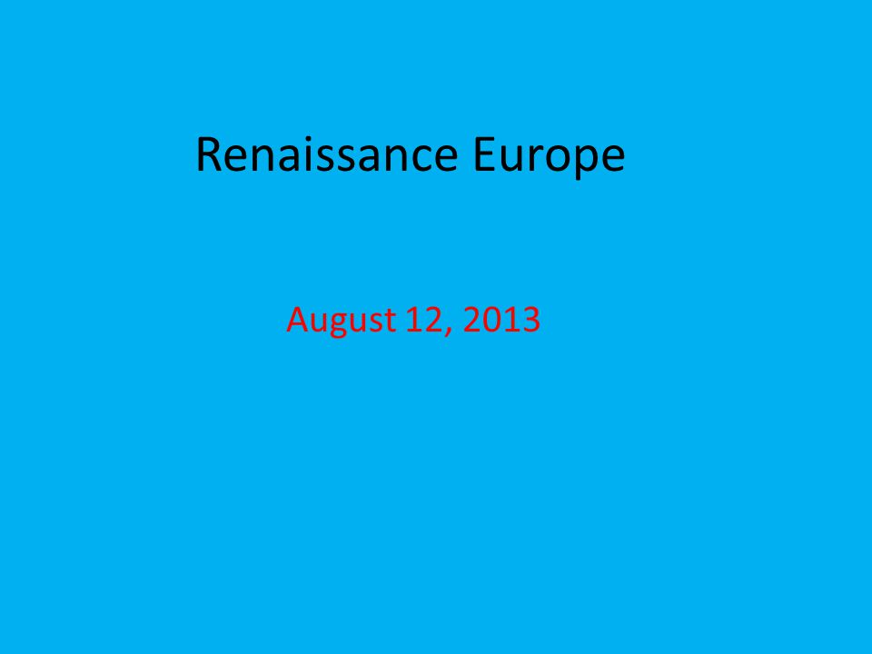 Renaissance Europe August 12, 2013