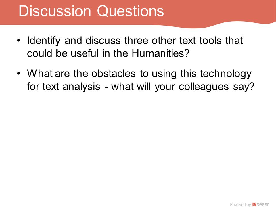 Discussion Questions Identify and discuss three other text tools that could be useful in the Humanities.