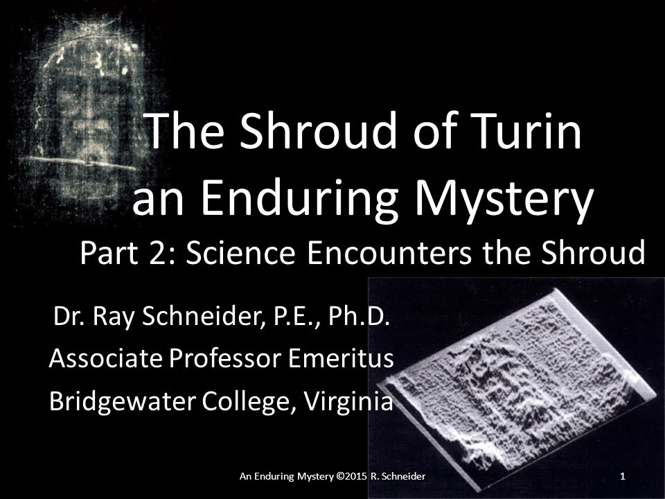 The Shroud of Turin an Enduring Mystery Part 2: Science Encounters the Shroud Dr.