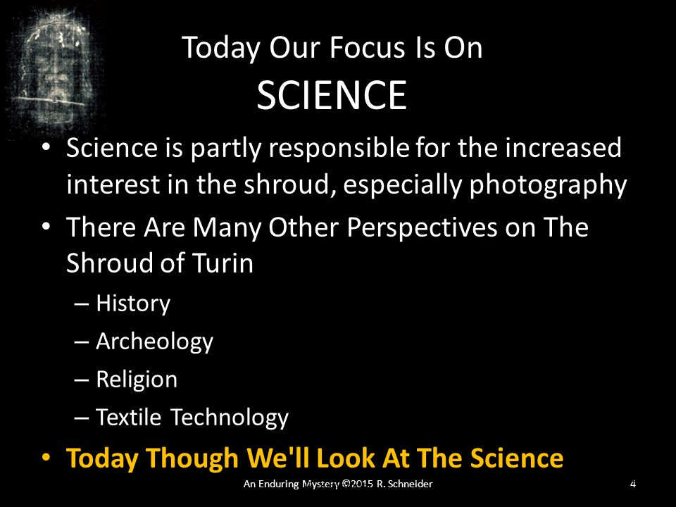 An Enduring Mystery ©2015 R. Schneider4 Science and the Shroud of Turin © 2014 R.