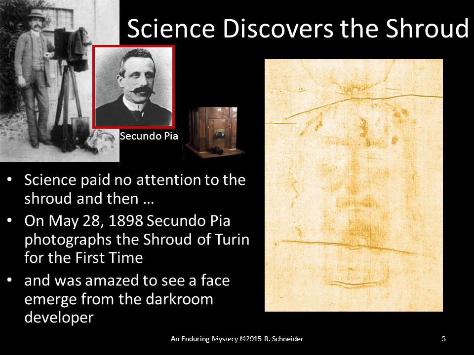 An Enduring Mystery ©2015 R. Schneider5 Science and the Shroud of Turin © 2014 R.
