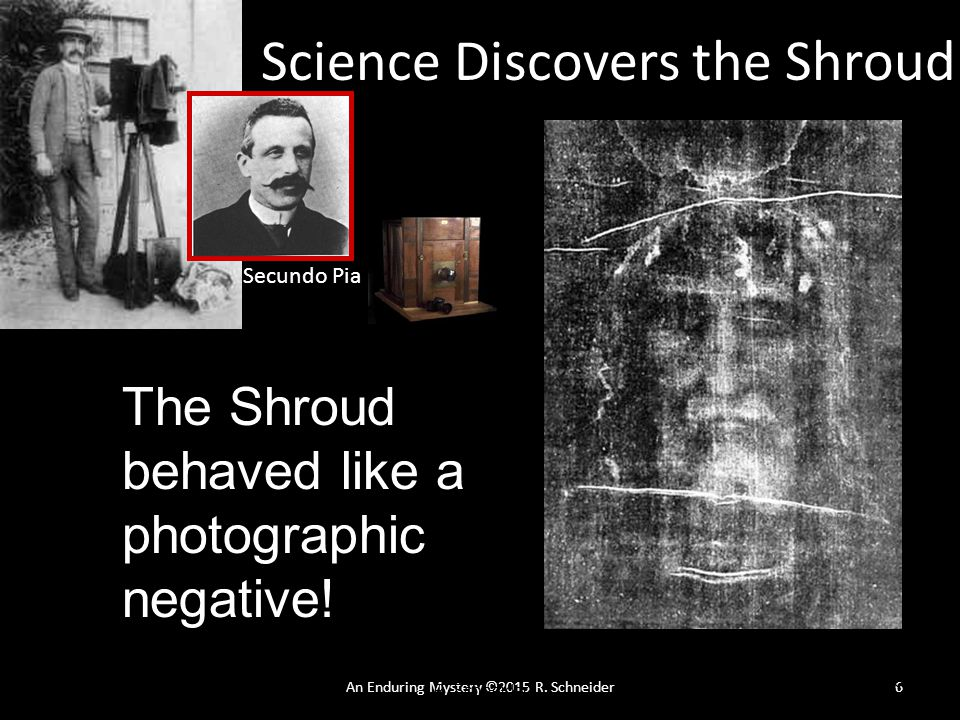 An Enduring Mystery ©2015 R.Schneider7 Science and the Shroud of Turin © 2014 R.