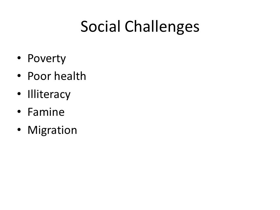 Social Challenges Poverty Poor health Illiteracy Famine Migration