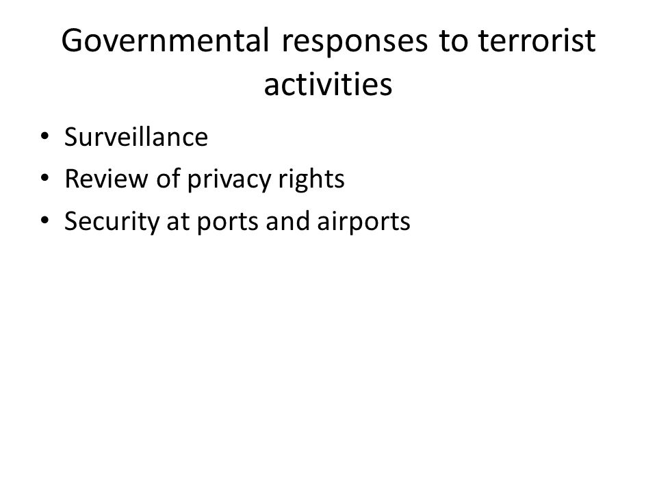 Governmental responses to terrorist activities Surveillance Review of privacy rights Security at ports and airports