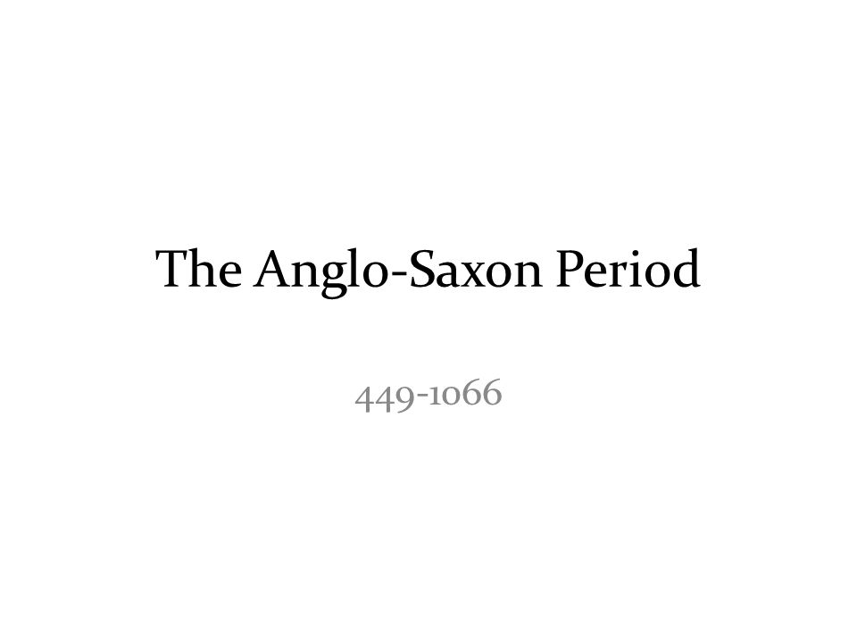The Anglo-Saxon Period 449-1066