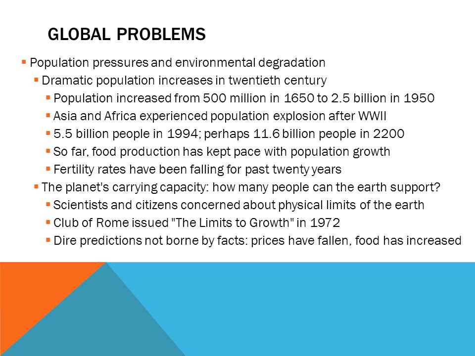 GLOBAL PROBLEMS  Population pressures and environmental degradation  Dramatic population increases in twentieth century  Population increased from
