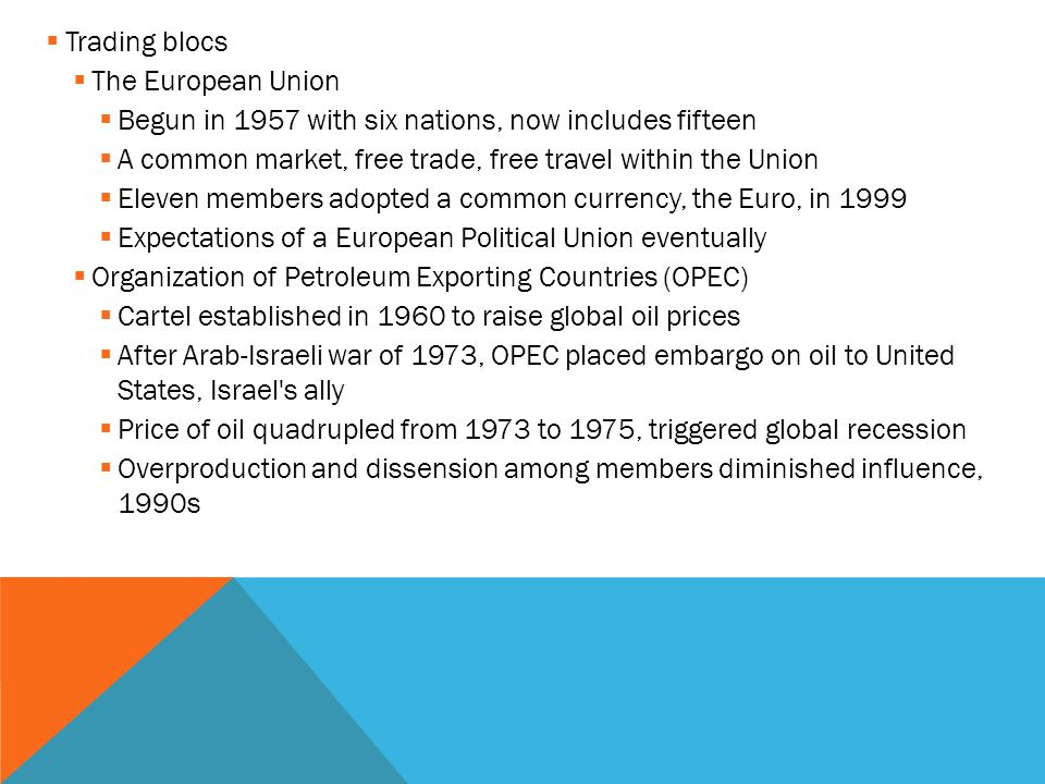  Regional trade associations formed to establish free-trade zones for member states  Association of Southeast Asian Nations (ASEAN) in 1967, five members  North American Free Trade Agreement (NAFTA) in 1993: United States, Canada, Mexico  Critics of globalization  To supporters, global economy efficient, best path to global prosperity  To critics, widens gap between rich and poor, destroys environment, threatens local and traditional crafts and economies