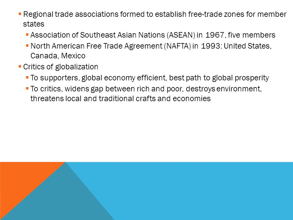  Regional trade associations formed to establish free-trade zones for member states  Association of Southeast Asian Nations (ASEAN) in 1967, five me