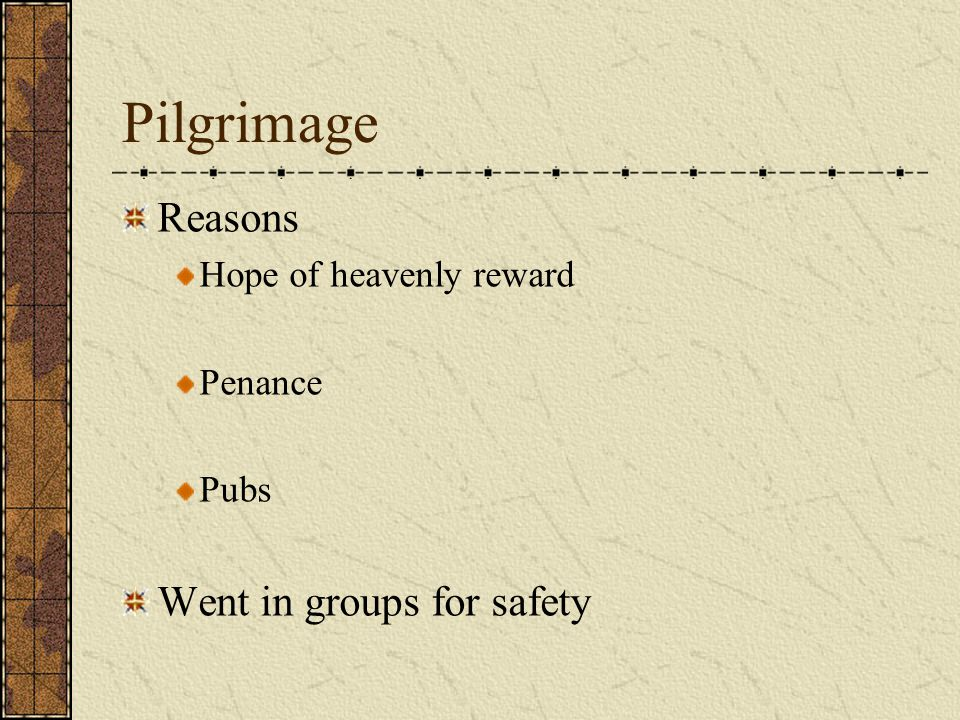 Pilgrimage Reasons Hope of heavenly reward Penance Pubs Went in groups for safety