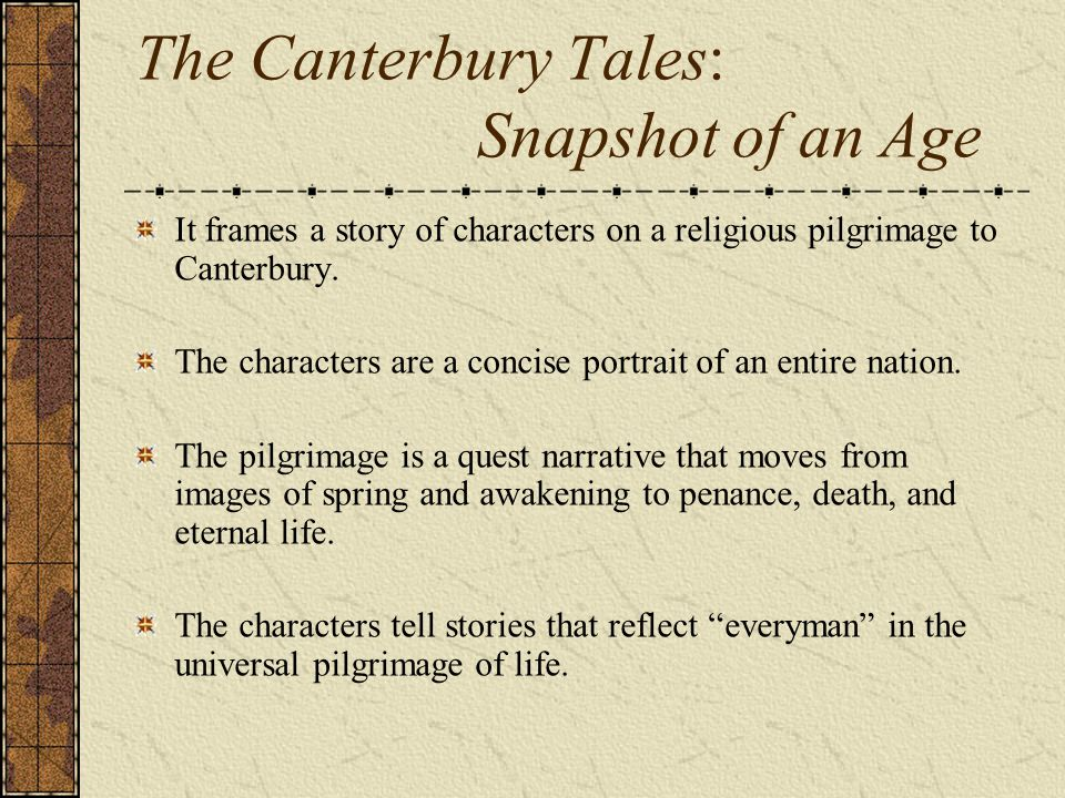 The Canterbury Tales: Snapshot of an Age It frames a story of characters on a religious pilgrimage to Canterbury.