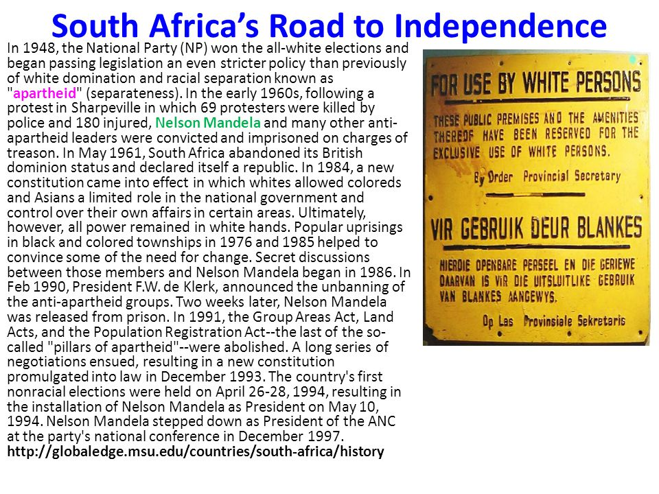 South Africa's Road to Independence In 1948, the National Party (NP) won the all-white elections and began passing legislation an even stricter policy