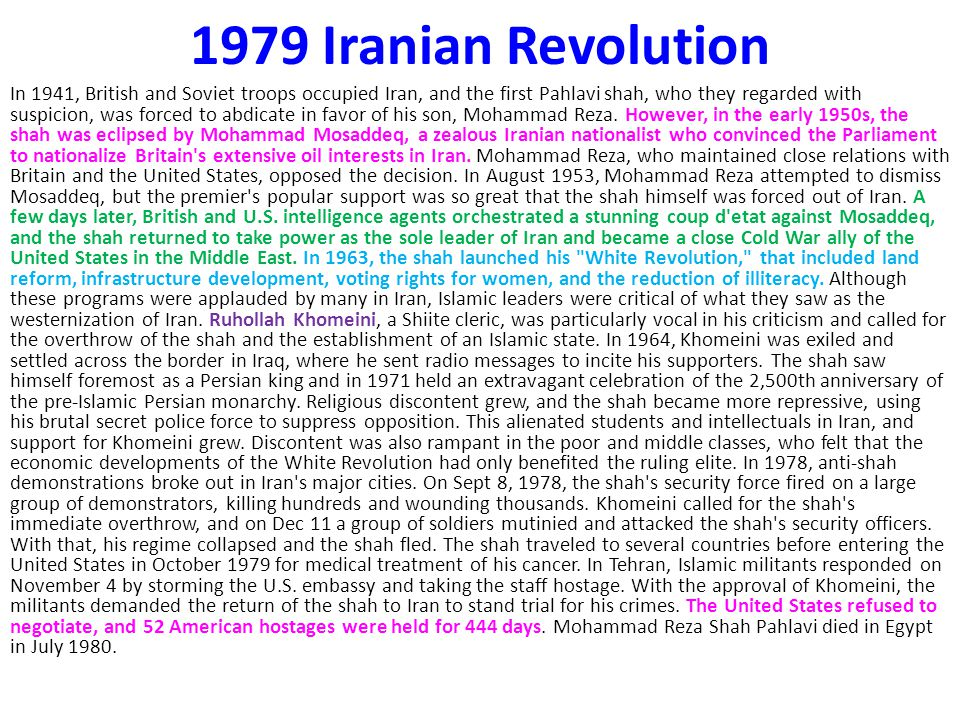 1979 Iranian Revolution In 1941, British and Soviet troops occupied Iran, and the first Pahlavi shah, who they regarded with suspicion, was forced to