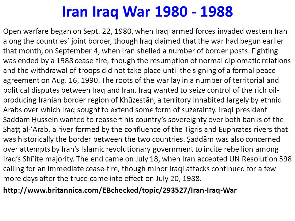 Iran Iraq War 1980 - 1988 Open warfare began on Sept. 22, 1980, when Iraqi armed forces invaded western Iran along the countries' joint border, though