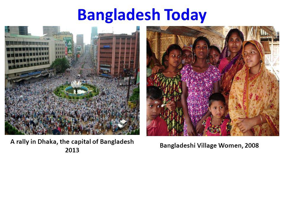 Bangladesh Today A rally in Dhaka, the capital of Bangladesh 2013 Bangladeshi Village Women, 2008