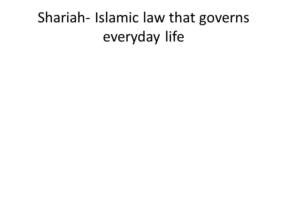 Shariah- Islamic law that governs everyday life