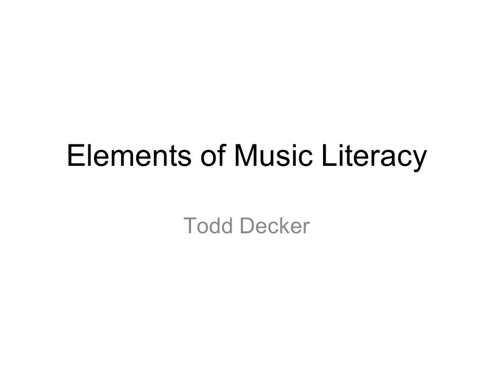 Elements of Music Literacy Todd Decker