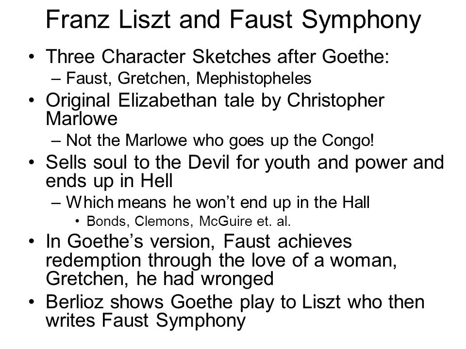 Franz Liszt and Faust Symphony Three Character Sketches after Goethe: –Faust, Gretchen, Mephistopheles Original Elizabethan tale by Christopher Marlow
