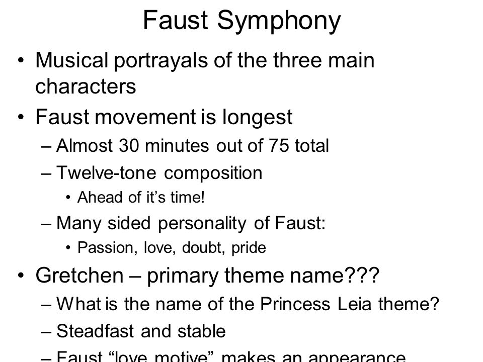 Faust Symphony Musical portrayals of the three main characters Faust movement is longest –Almost 30 minutes out of 75 total –Twelve-tone composition Ahead of it's time.