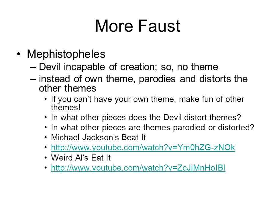 More Faust Mephistopheles –Devil incapable of creation; so, no theme –instead of own theme, parodies and distorts the other themes If you can't have y