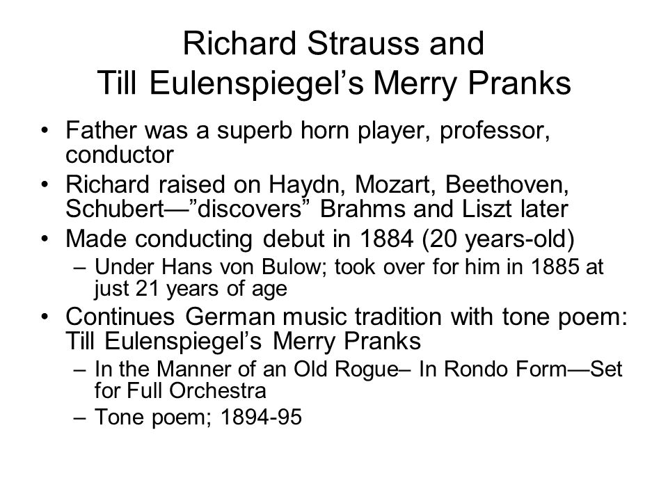 Richard Strauss and Till Eulenspiegel's Merry Pranks Father was a superb horn player, professor, conductor Richard raised on Haydn, Mozart, Beethoven,
