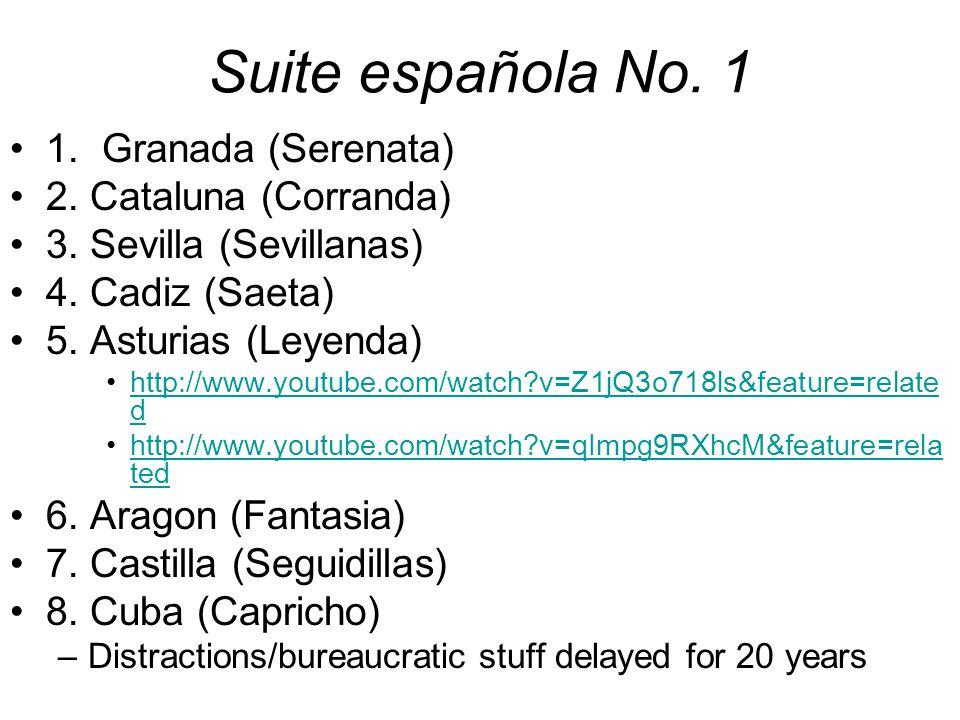 Suite española No. 1 1. Granada (Serenata) 2. Cataluna (Corranda) 3. Sevilla (Sevillanas) 4. Cadiz (Saeta) 5. Asturias (Leyenda) http://www.youtube.co