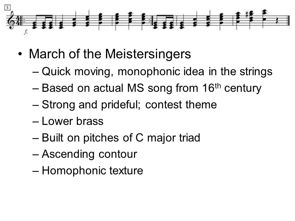 March of the Meistersingers –Quick moving, monophonic idea in the strings –Based on actual MS song from 16 th century –Strong and prideful; contest th