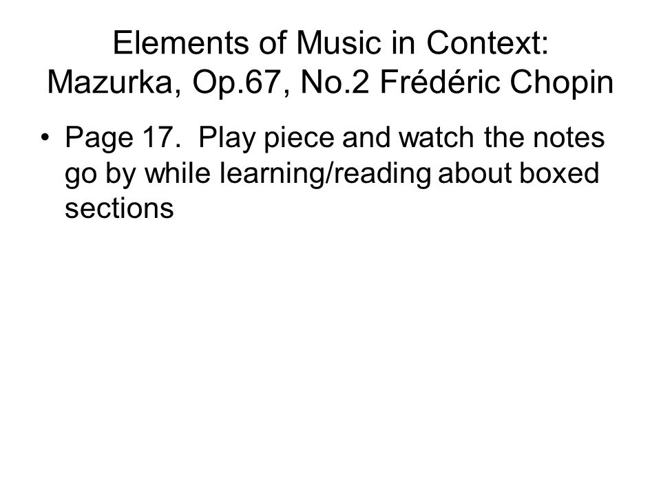 Elements of Music in Context: Mazurka, Op.67, No.2 Frédéric Chopin Page 17.