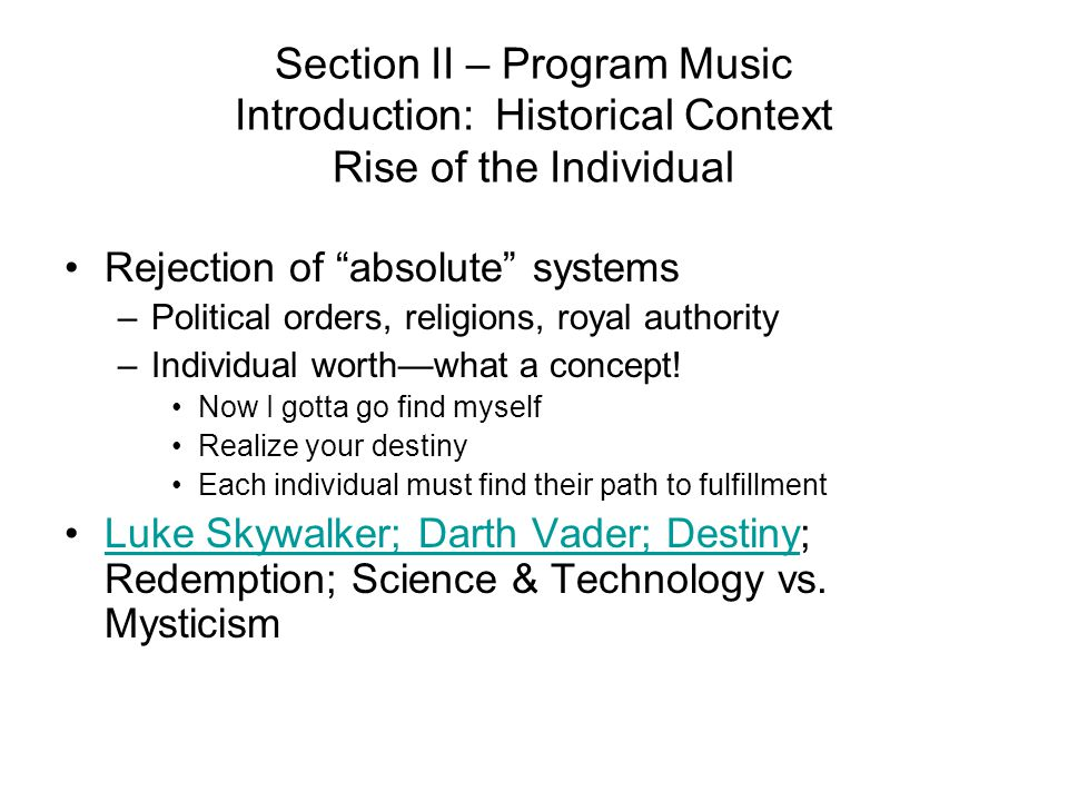 Section II – Program Music Introduction: Historical Context Rise of the Individual Rejection of absolute systems –Political orders, religions, royal authority –Individual worth—what a concept.
