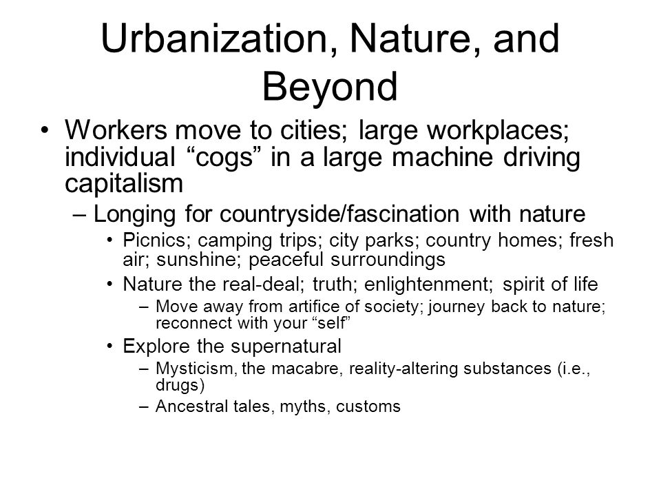 """Urbanization, Nature, and Beyond Workers move to cities; large workplaces; individual """"cogs"""" in a large machine driving capitalism –Longing for countr"""