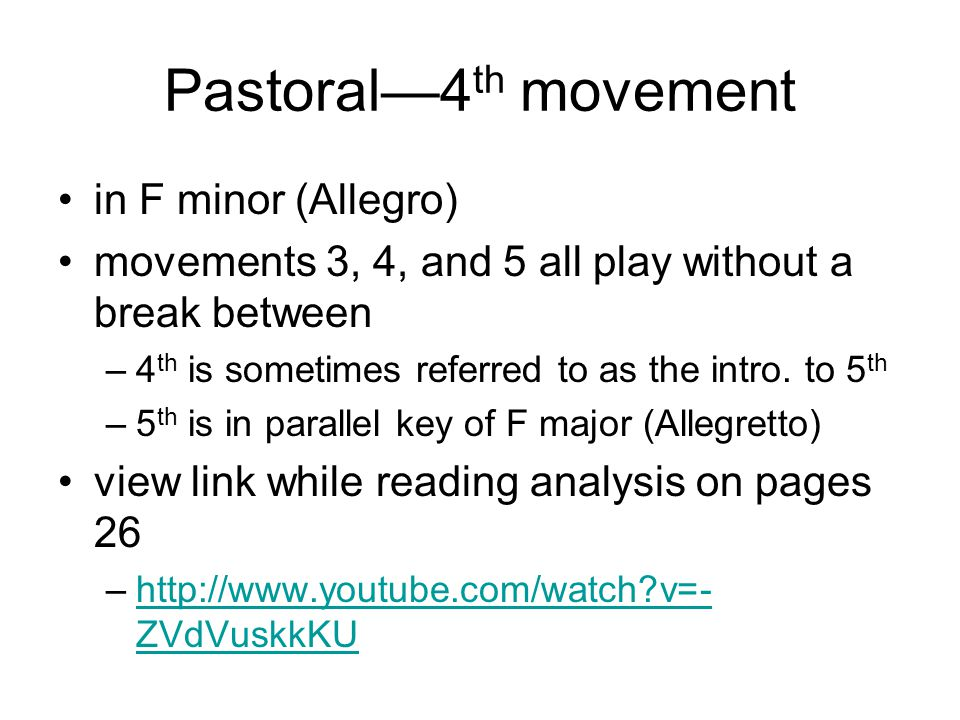 Pastoral—4 th movement in F minor (Allegro) movements 3, 4, and 5 all play without a break between –4 th is sometimes referred to as the intro. to 5 t