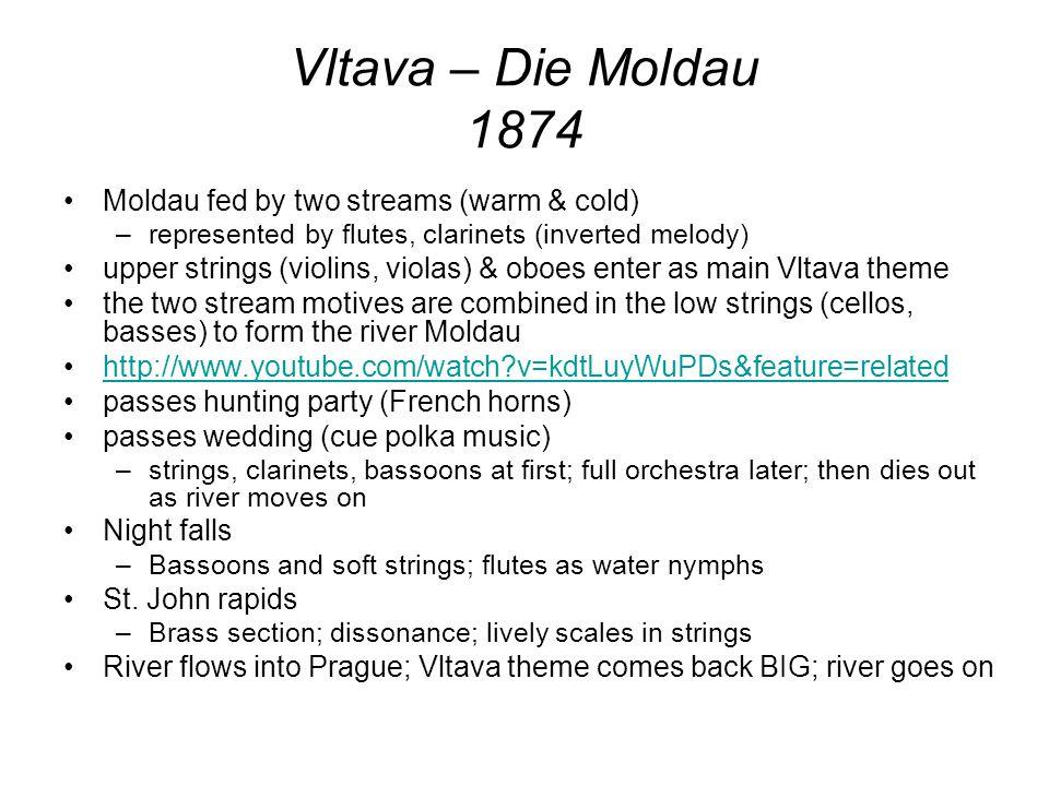 Vltava – Die Moldau 1874 Moldau fed by two streams (warm & cold) –represented by flutes, clarinets (inverted melody) upper strings (violins, violas) &