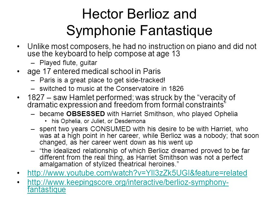 Hector Berlioz and Symphonie Fantastique Unlike most composers, he had no instruction on piano and did not use the keyboard to help compose at age 13