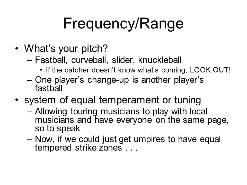 Frequency/Range What's your pitch.