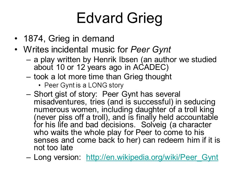 Edvard Grieg 1874, Grieg in demand Writes incidental music for Peer Gynt –a play written by Henrik Ibsen (an author we studied about 10 or 12 years ag