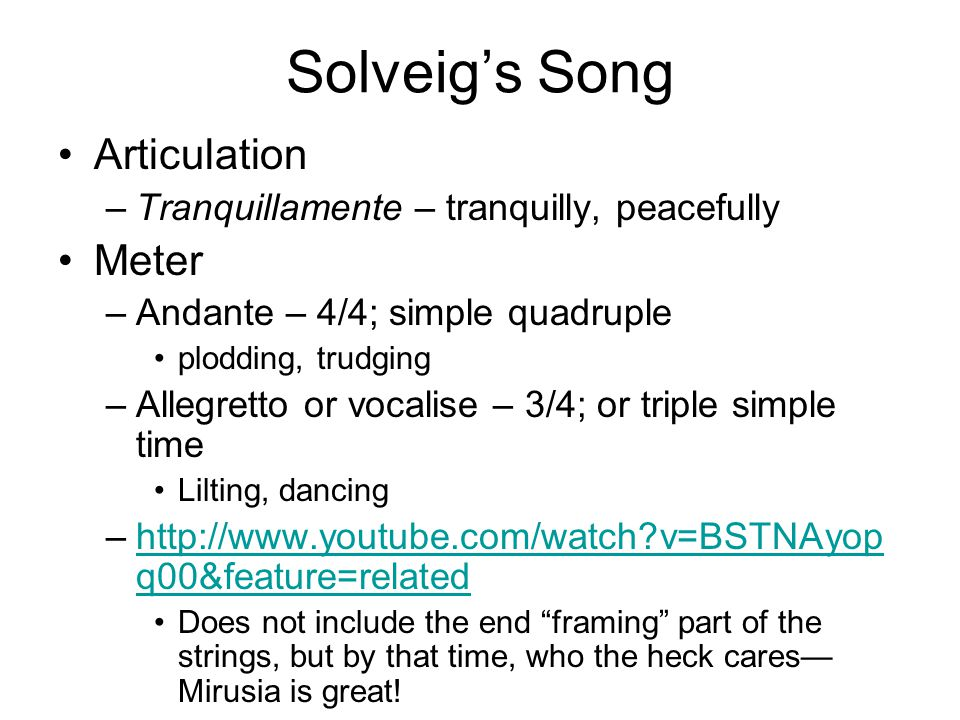 Solveig's Song Articulation –Tranquillamente – tranquilly, peacefully Meter –Andante – 4/4; simple quadruple plodding, trudging –Allegretto or vocalis
