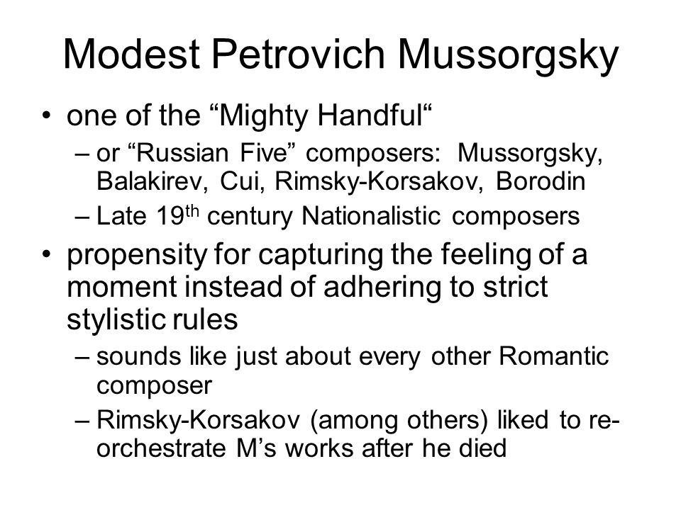 """Modest Petrovich Mussorgsky one of the """"Mighty Handful"""" –or """"Russian Five"""" composers: Mussorgsky, Balakirev, Cui, Rimsky-Korsakov, Borodin –Late 19 th"""