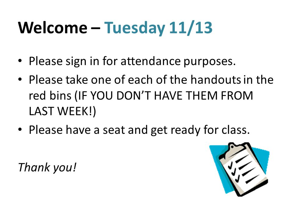 Welcome – Tuesday 11/13 Please sign in for attendance purposes.