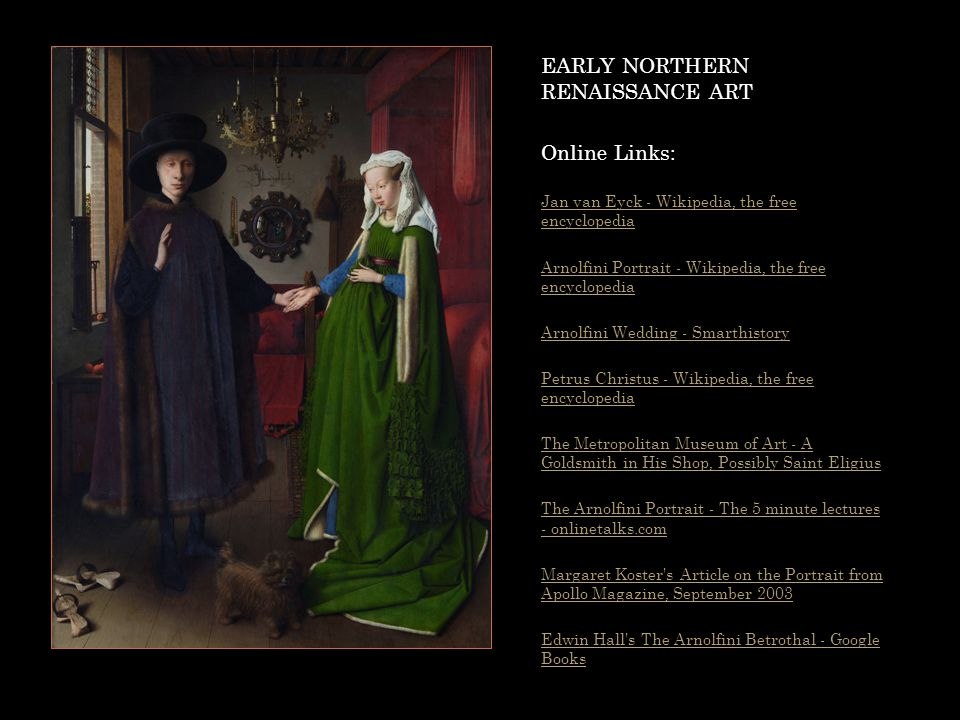 EARLY NORTHERN RENAISSANCE ART Online Links: Jan van Eyck - Wikipedia, the free encyclopedia Arnolfini Portrait - Wikipedia, the free encyclopedia Arn