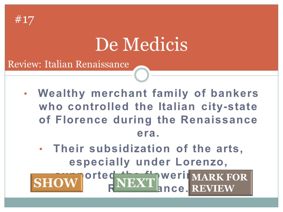 Wealthy merchant family of bankers who controlled the Italian city-state of Florence during the Renaissance era.