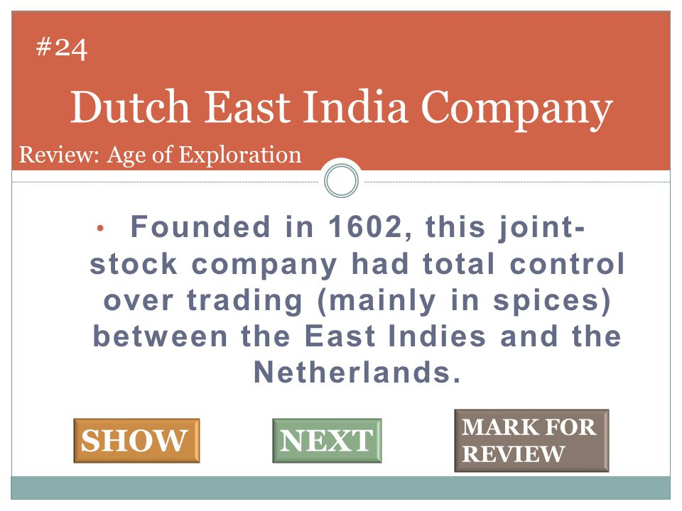 Founded in 1602, this joint- stock company had total control over trading (mainly in spices) between the East Indies and the Netherlands.