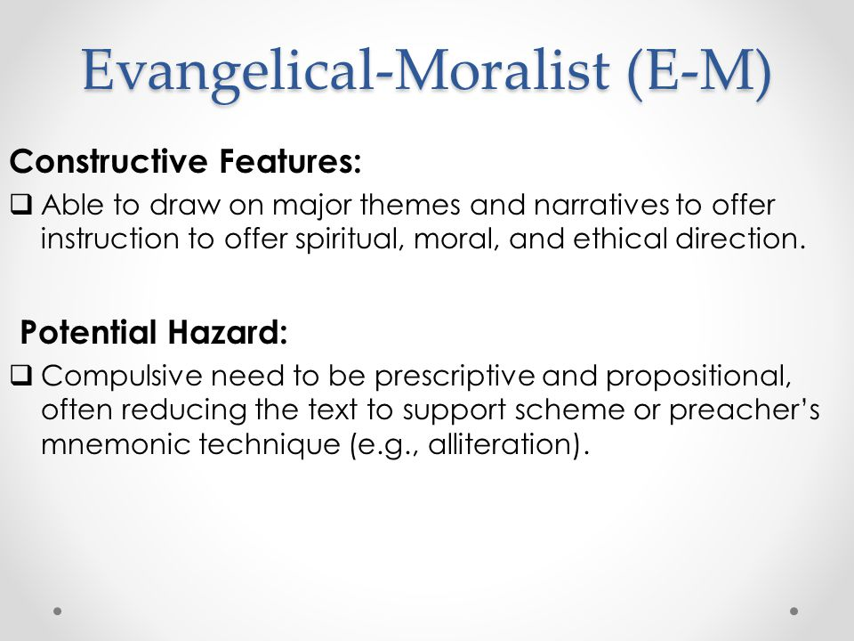 Evangelical-Moralist (E-M) Constructive Features:  Able to draw on major themes and narratives to offer instruction to offer spiritual, moral, and ethical direction.