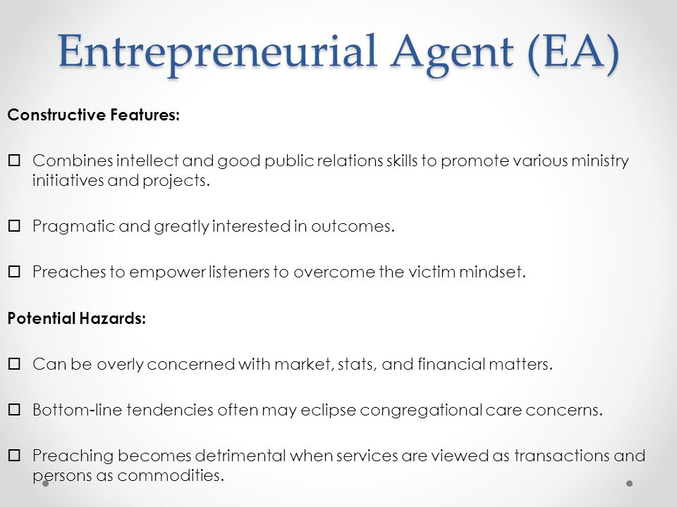 Entrepreneurial Agent (EA) Constructive Features:  Combines intellect and good public relations skills to promote various ministry initiatives and projects.