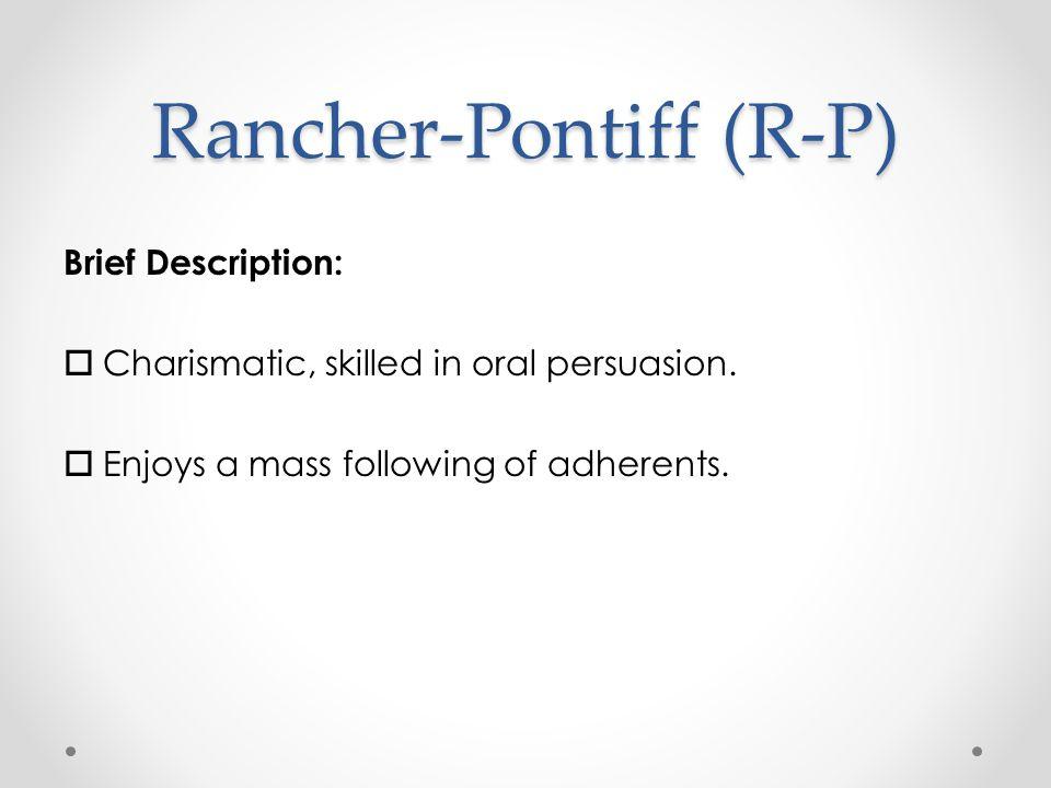 Rancher-Pontiff (R-P) Brief Description:  Charismatic, skilled in oral persuasion.