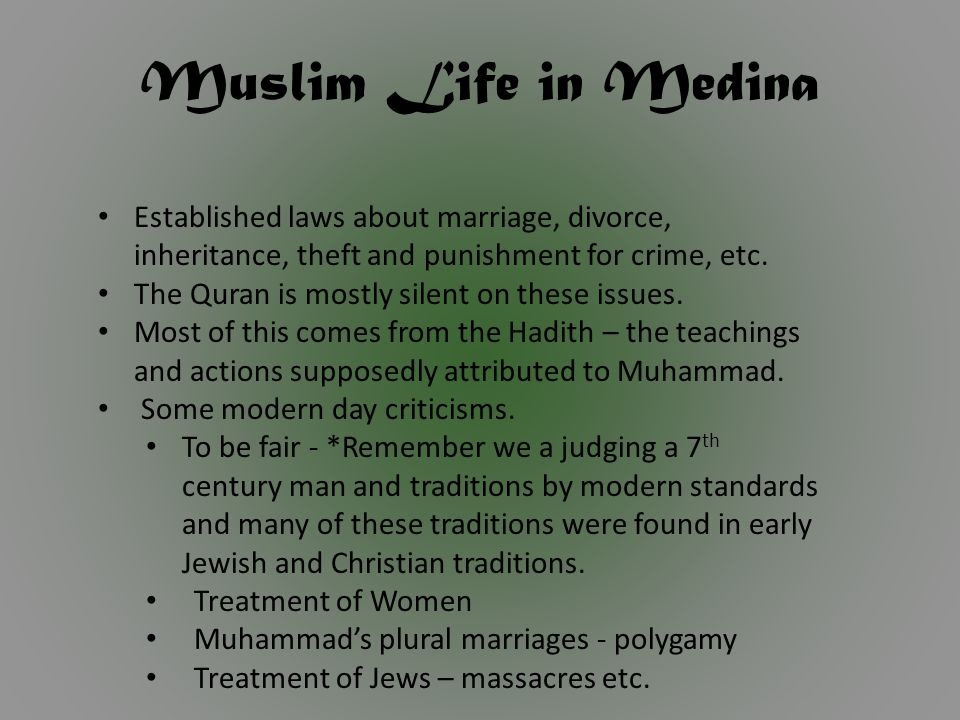 Muslim Life in Medina Established laws about marriage, divorce, inheritance, theft and punishment for crime, etc.