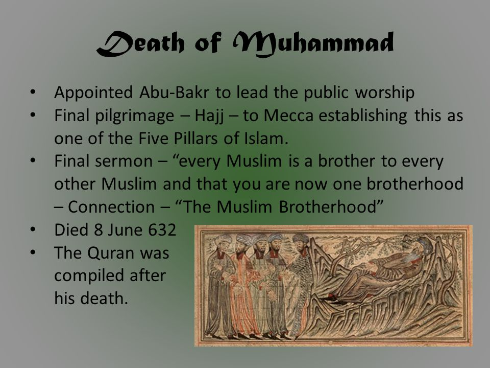 Death of Muhammad Appointed Abu-Bakr to lead the public worship Final pilgrimage – Hajj – to Mecca establishing this as one of the Five Pillars of Islam.