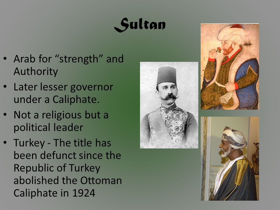 Sultan Arab for strength and Authority Later lesser governor under a Caliphate.
