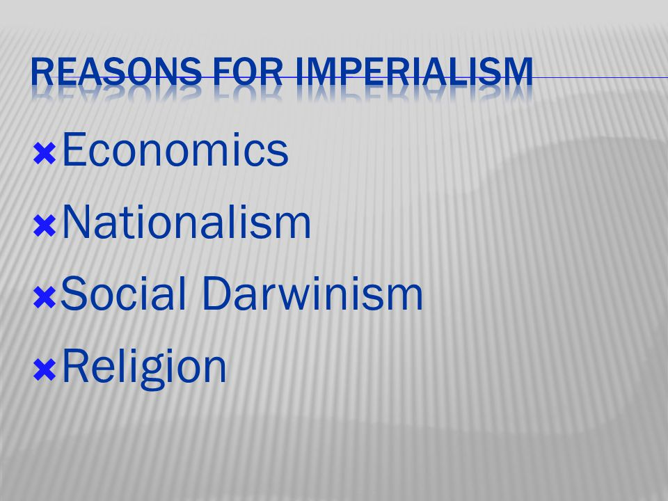  Economics  Nationalism  Social Darwinism  Religion