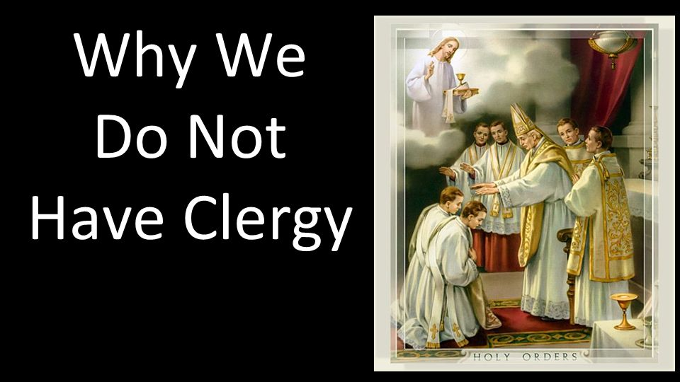 Why We Do Not Have Clergy